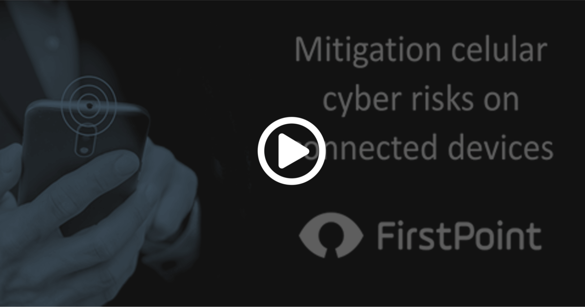 Mitigation Cellular Cyber Risks on Connected devices by FirstPoint